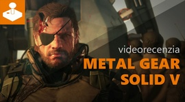 Metal Gear Solid V: Phantom Pain - videorecenzia
