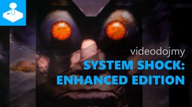 Videodojmy: System Shock Enhanced Edition
