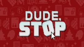 Dude Stop