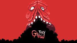 They Grow